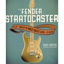 """FENDER  STRATOCASTER – THE WORLD'S GREATEST GUITAR""  by Dave Hunter"