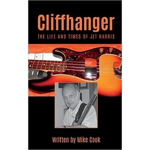 JET HARRIS - CLIFFHANGER, LIFE AND TIMES OF JET HARRIS - MIKE COOK - BOOK