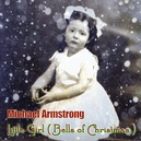 MICHAEL ARMSTRONG - LITTLE GIRL (BELLS OF CHRISTMAS) - FEAT WARREN AND BRIAN BENNETT - CDS