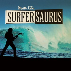 MARTIN CILIA - SURFERSAURUS - CD - IMPORT