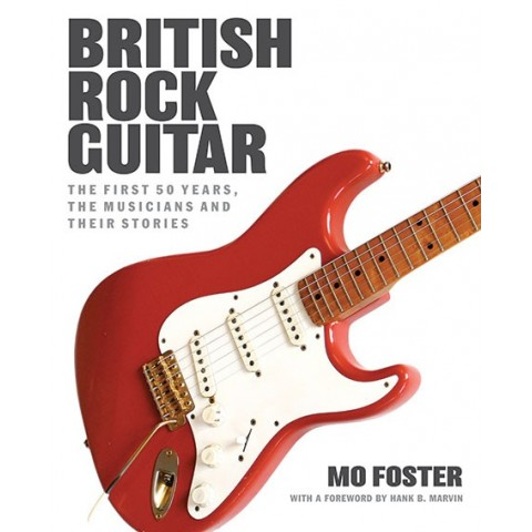 BRITISH ROCK GUITAR (The First 50 years - The Musicians and Their Stories) BOOK