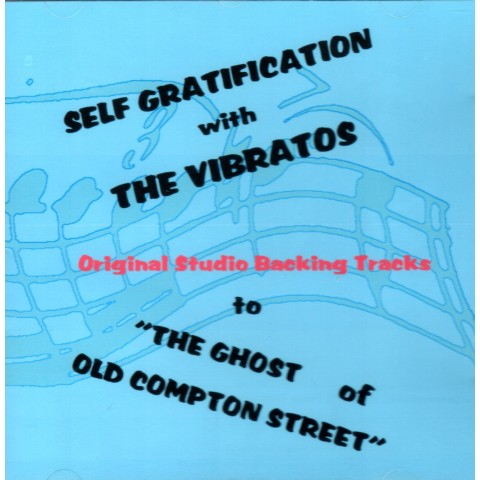 VIBRATOS - SELF GRATIFICATION  -  FOR GHOST OF OLD COMPTON STREET - BACKING TRACK - CD