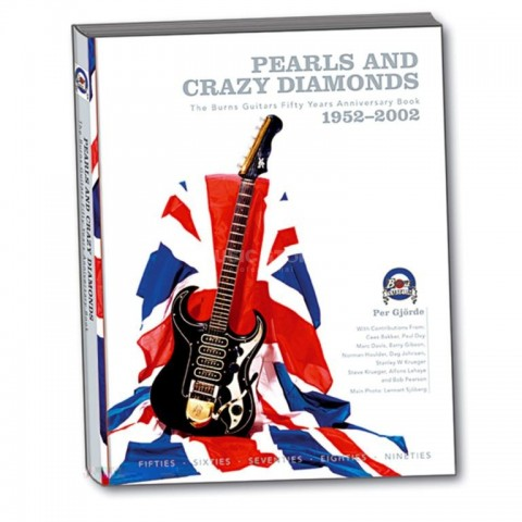 PEARLS AND CRAZY DIAMONDS - FIFTY YEARS OF BURNS GUITARS 1952-2002 SLIGHTLY DAMAGED) - BOOK